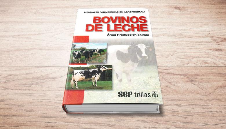 Manuales para educación agropecuaria: Bovinos de Leche